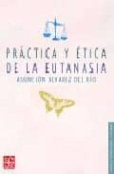 Descargar ebooks para ipod gratis PRACTICA Y ETICA DE LA EUTANASIA de ASUNCION ALVAREZ DEL RIO (Spanish Edition) 9789681675097