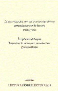 la presencia del otro en la intimidad del yo: aprendiendo con la lectura: las plumas del otro-eliana yunes-graciela montes-9789703508297