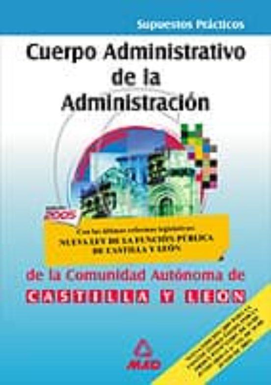 CUERPO ADMINISTRATIVO DE LA ADMINISTRACION DE LA COMUNIDAD DE CAS TILLA Y LEON: SUPUESTOS PRACTICOS
