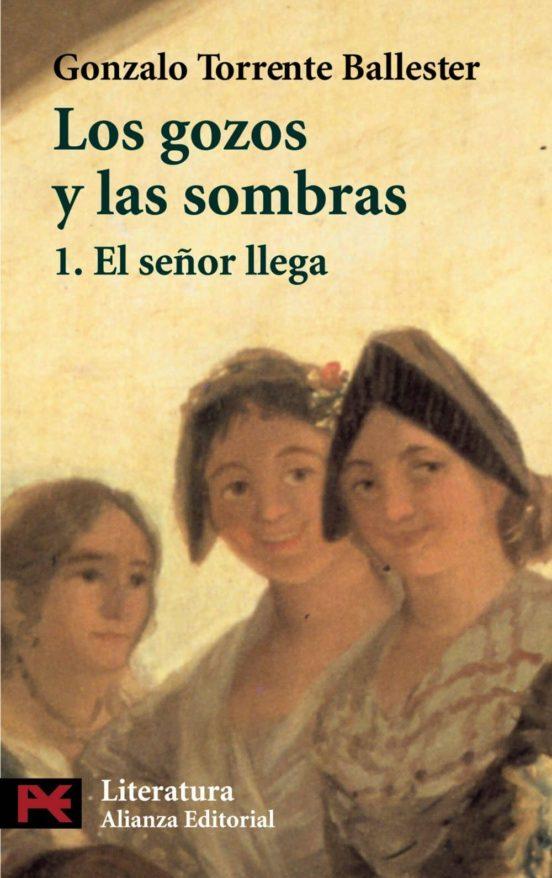 Los Gozos Y Las Sombras 1 El Señor Llega De Gonzalo Torrente Ballester Casa Del Libro