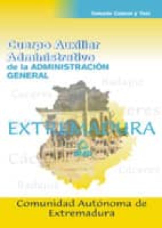 CUERPO AUXILIAR ADMINISTRATIVO DE LA COMUNIDAD AUTONOMA DE EXTREM ADURA: TEMARIO Y TEST COMUN
