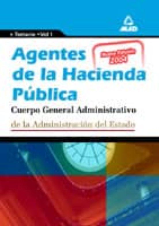 AGENTES DE LA HACIENDA PUBLICA. ADMINISTRATIVOS DE LA ADMINISTRAC ION DEL ESTADO: TEMARIO (VOL. I)