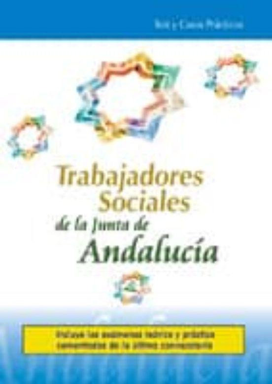 TRABAJADORES SOCIALES DE LA JUNTA DE ANDALUCIA: TEST Y CASOS PRAC TICOS