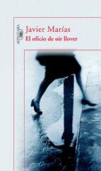 el oficio de oir llover-javier marias-9788420468877