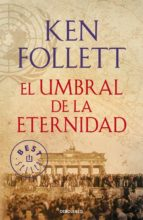 el umbral de la eternidad (the century 3)-ken follett-9788490627877