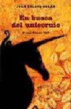 en busca del unicornio ( premio planeta 1987 ) ( edicion revisada y ampliada por el autor )-juan eslava galan-9788408071747
