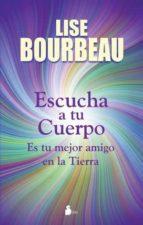 escucha a tu cuerpo: es tu mejor amigo en la tierra-lise bourbeau-9788478087587