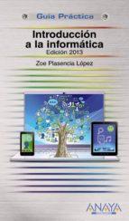 introducción a la informática. edición 2013-zoe plasencia lopez-9788441532847
