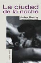 la ciudad de la noche-john rechy-9788488052247