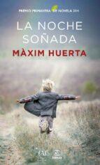 la noche soñada (premio primavera de novela 2014)-maxim huerta-9788467041187